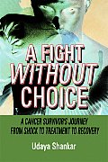A Fight Without Choice: A Cancer Survivor's Journey from Shock to Treatment to Recovery