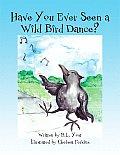 Have You Ever Seen a Wild Bird Dance?