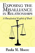 Exposing the Misalliance in Relationships: A Paradoxical Exploit of Truth