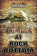 Under the Rock at Rock Bottom