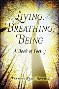 Living, Breathing, Being: A Book of Poetry