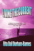 Living the Current: A Memoir of a 25-Year Career in the Texas Department of Criminal Justice from 1983-2008