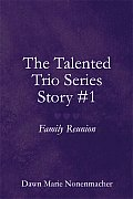 The Talented Trio Series Story #1: Family Reunion