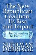 The New Republican Coalition, Its Rise and Impact: The Seventies to Present