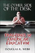 The Other Side of the Desk: Tragedies in American Education