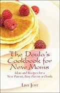 The Doula's Cookbook for New Moms: Ideas and Recipes for a New Parent, Busy Parent or Doula