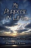My Purpose in Life: Book of Poems and Lyrics by Marvin H. Lane