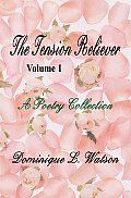 The Tension Reliever: Volume 1: A Poetry Collection