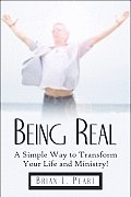 Being Real: A Simple Way to Transform Your Life and Ministry!