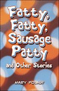 Fatty, Fatty, Sausage Patty and Other Stories