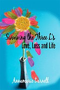 Surviving the Three L's: Love, Loss and Life