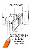 Motivated by the Heart: A Man's Struggle to Keep a Promise