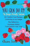 You Can Do It! the Budget-Friendly Cookbook: 201 Comfort-Food Recipes, Comforting to Any Budget Plus Reflections, Homespun Advice, Food Facts & Food T