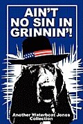 Ain't No Sin in Grinnin'!: Another Waterboat Jones Collection