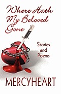 Where Hath My Beloved Gone: Stories and Poems