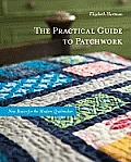 The Practical Guide to Patchwork: New Basics for the Modern Quiltmaker: 12 Quilt Projects Cover