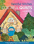 Fanciful Stitches, Colorful Quilts: 11 Easy Applique Projects to Embroider by Hand [With Pattern(s)]