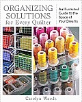 Organizing Solutions for Every Quilter An Illustrated Guide to the Space of Your Dreams