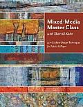 Mixed-Media Master Class: 50+ Surface-Design Techniques for Fabric & Paper