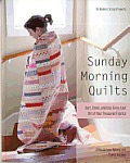 Sunday Morning Quilts 16 Modern Scrap Projects Sort Store & Use Every Last Bit of Your Treasured Fabrics