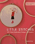 Little Stitches: 100+ Sweet Embroidery Designs 12 Projects Cover