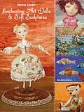 Enchanting Art Dolls & Soft Sculptures Sculpting Crazy Quilting Embellishing Embroidery