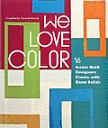 We Love Color 16 Iconic Quilt Designers Create with Kona Solids