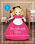 Storybook Toys: Sew 16 Projects from Once Upon a Time: Dolls, Puppets, Softies & More [With Pattern(s)]