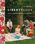 Liberty Love 25 Projects to Quilt & Sew Featuring Liberty of London Fabrics
