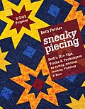 Sneaky Piecing: Beth's 20+ Tips, Tricks, & Techniques for Cutting, Stitching, Pressing, Finishing & More 6 Quilt Projects