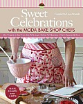 Sweet Celebrations with Moda Bakeshop Chefs: 35 Projects to Sew from Jelly Rolls, Layer Cakes, Fat Quarters, Charm Squares & More Cover