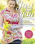 Just for You: Selfish Sewing Projects from Your Favorite Sew Can She Bloggers: 24 Simply Stylish Projects