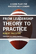 From Leadership Theory to Practice: A Game Plan for Success as a Leader