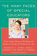The Many Faces of Special Education: Their Unique Talents in Working with Students with Special Needs and in Life