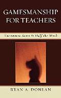 Gamesmanship for Teachers: Uncommon Sense Is Half the Work