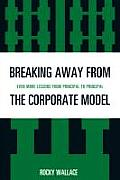 Breaking Away from the Corporate Model: Even More Lessons from Principal to Principal