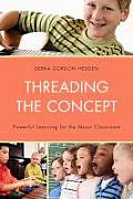 Threading the Concept: Powerful Learning for the Music Classroom Cover