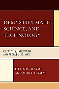 Demystify Math, Science, and Technology: Creativity, Innovation, , and Problem-Solving