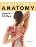 Healthy Back Anatomy: A Chiropractor's Guide to a Pain-Free Back [With Poster]
