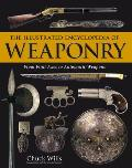 Illustrated Encyclopedia of Weaponry From Flint Axes to Automatic Weapons