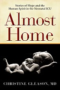 Almost Home Stories of Hope & the Human Spirit in the Neonatal ICU