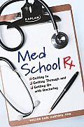 Med School RX Getting In Getting Through & Getting on with Doctoring