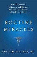 Routine Miracles: Personal Journeys of Patients and Doctors Discovering the Powers of Modern Medicine Cover