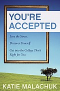 Youre Accepted An Enlightened Way to Lose the Stress Discover Yourself & Get Into the College Thats Right for You