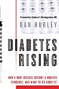 Diabetes Rising How a Rare Disease Became a Modern Pandemic & What to Do About It