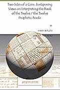 Two Sides of a Coin: Juxtaposing Views on Interpreting the Book of the Twelve / The Twelve Prophetic Books