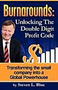 Burnarounds: Unlocking the Double Digit Profit Code: Transforming the Small Company Into a Global Powerhouse