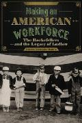 Making an American Workforce: The Rockefellers and the Legacy of Ludlow