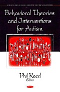 Behavioral Theories and Interventions for Autism