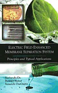 Electric Field Enhanced Membrane Separation System: Principles and Typical Applications